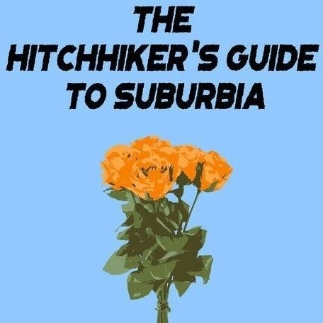 The Hitchhiker's Guide to Suburbia
