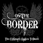 On the Border- The Ultimate Eagles Tribute