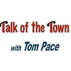Talk of the Town w/ Tom Pace