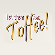 Let Them Eat Toffee