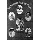 The Notorious Ashley Gang Exhibit