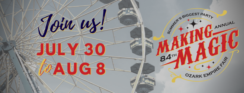 "Ferris Wheel with ""Join us July 30 to Aug 8"" and the Ozark Empire Fair Making Magic Logo"
