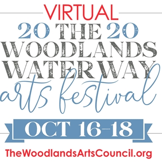 The Woodlands Waterway Arts Festival 2020 An Interactive, Online Celebration of the Arts!
